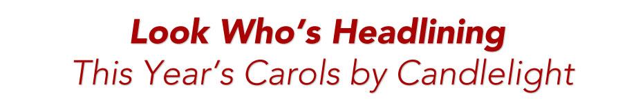 headlining Carols by Candlelight event